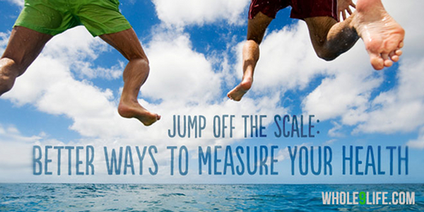 Better Ways to Measure Your Health